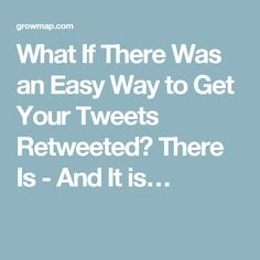 What If There Was an Easy Way to Get Your Tweets Retweeted? There Is - And It is…