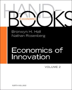 Handbook of the Economics of Innovation, Volume 2 edited by Bronwyn H. Hall and Nathan Rosenberg