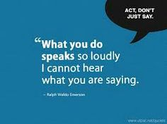 Actions speak louder than words :)