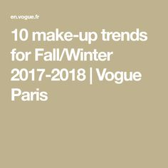 10 make-up trends for Fall/Winter 2017-2018 | Vogue Paris