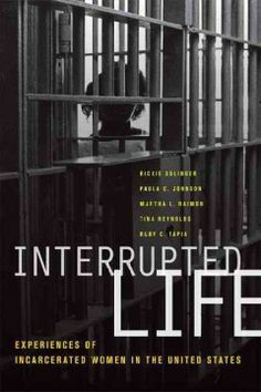 Interrupted life : experiences of incarcerated women in the United States / edited by Rickie Solinger ... [et al.].