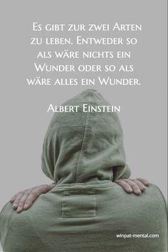 Es gibt zur zwei Arten zu leben. Entweder so als wäre nichts ein Wunder oder so als wäre alles ein Wunder. Albert Einstein / winpat-mental.com