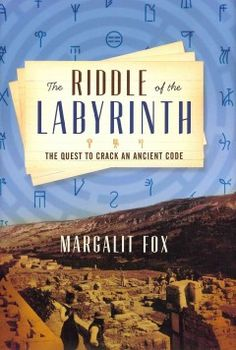 "The Riddle of the Labyrinth"" The quest to crack an ancient code by Margalit Fox"