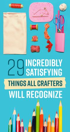 29 Incredibly Satisfying Things Any Crafter Will Recognize