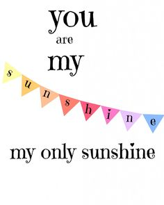 You Are My Sunshine   Free Printable via Shoes Off Please