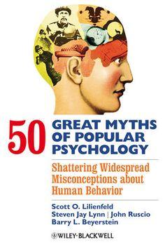 50 Great Myths of Popular Psychology: Shattering Widespread Misconceptions about Human Behavior Scott O. Lilienfeld, Steven Jay Lynn, John Ruscio, Barry L. Beyerstein  September 2009, ©2009, Wiley-Blackwell