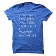 I Thought I Wanted a Career T-Shirt - $19.99. https://www.tanga.com/deals/790a46943b36/i-thought-i-wanted-a-career-t-shirt
