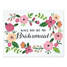 Will You Be My Bridesmaid Floral 4.25x5.5 Paper Invitation Card