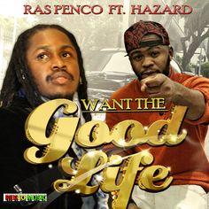 RAS PENCO FT. HAZARD - WANT THE GOOD LIFE - PENCO MUSIC Title: WANT THE GOOD LIFE Artiste: RAS PENCO FT. HAZARD Genre: DANCEHALL Label: PENCO MUSIC