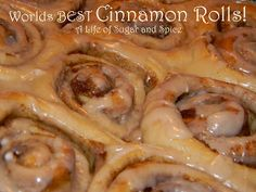 A Life of Sugar and Spice: Worlds BEST Cinnamon Rolls!