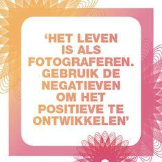 """""""Het leven is als fotograferen. Gebruik de negatieven om het positieve te ontwikkelen."""""""