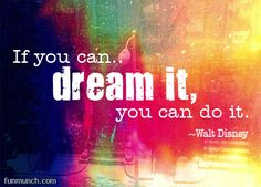 If you can..DREAM IT, you can do it. - Walt Disney