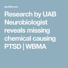 Research by UAB Neurobiologist reveals missing chemical causing PTSD | WBMA