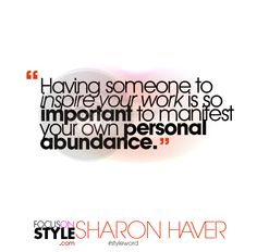 """Having someone to inspire your work is so important to manifest your own personal abundance.""  For more daily stylist tips + style inspiration, visit: https://focusonstyle.com/styleword/ #fashionquote #styleword"