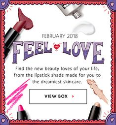 February 2018 Feel the Love | Find the new beauty loves of your life, from the lipstick shade made for you to the dreamiest skincare. View box >