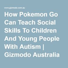 How #PokemonEdu Can Teach #SocialSkills To Children & Young People With #Autism   Gizmodo Australia