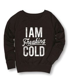 http://www.zulily.com/invite/kripley070 Look at this #zulilyfind! Black 'I Am Freaking Cold' Slouchy French Terry Pullover #zulilyfinds