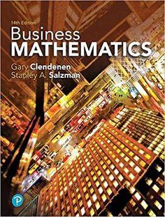 Business Mathematics 14th Edition by Gary Clendenen   Language: English ISBN-10: 0134693329,  0135239230 ISBN-13: 9780134693323, 9780135239230
