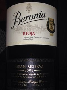 Beronia Rioja Gran Reserva 2006 *92% Tempranillo, 4% Graciano, 4% Mazuelo *24 months in oak, 36 months in bottle *aged exclusively in french oak *Black fruits, cinnamon, vanilla *hints of basalmic *cocoa and tobacco on long finish *$30-35 (sou)