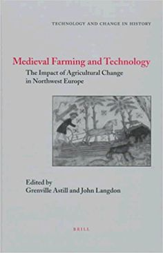 Amazon.com: Technology and Change in History, Medieval Farming and Technology: The Impact of Agricultural Change in Northwest Europe (Studies in Medieval and Reformation Thought,) (9789004105829): Langdon, Astill: Books