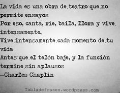 --Charles Chaplin