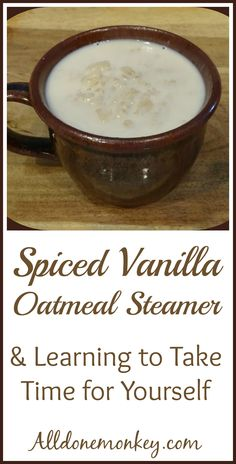 Spiced Vanilla Oatmeal Steamer & Learning to Take Time for Yourself - Alldonemonkey.com   #FutureFriday #CG