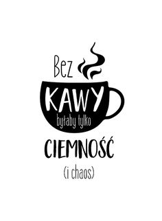 DecorMint - / Plakat / Bez kawy byłaby tylko ciemność (i chaos) - typografia Little Black Books, Beautiful Mind, Never Give Up, Motto, Slogan, Me Quotes, Funny Pictures, Inspirational Quotes, Wisdom