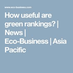 How useful are green rankings? | News | Eco-Business | Asia Pacific