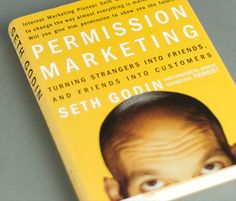 "Seth Godin, who coined the phrase ""Permission Marketing"" with his book by the same title, says: ""If it sounds like you need humility and patience to do permission marketing, you're right. That's why so few companies do it properly."""