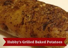 Hubby's Grilled Baked Potatoes