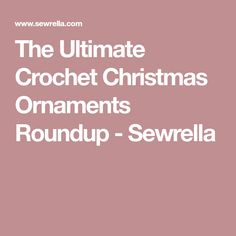The Ultimate Crochet Christmas Ornaments Roundup - Sewrella