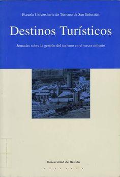 Destinos turísticos : Jornadas sobre la gestión del turismo en el tercer milenio : 24 y 31 de marzo, y 7 de abril de 2000 San Sebastián : Universidad de Deusto, Escuela Universitaria de Turismo , 2002