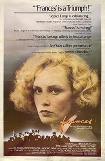 Directed by Graeme Clifford. With Jessica Lange, Sam Shepard, Kim Stanley, Bart Burns. The story of Frances Farmer's meteoric rise to fame in Hollywood and the tragic turn her life took when she was blacklisted. Frances Movie, Frances Farmer, See And Say, Sale Poster, Film Posters, Vintage Movies, In Hollywood, Good Movies, True Stories