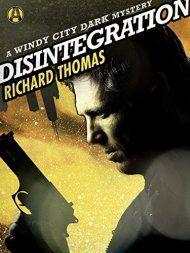 Disintegration: A Windy City Dark Mystery by Richard Thomas ebook deal