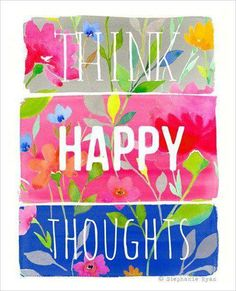 Think Happy Thoughts!! Happy Saturday Everyone!!