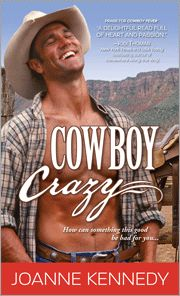 """Cowboy Crazy!  Sparks fly when sexy cowboys collide with determined heroines in a West filled with quirky characters and sizzling romance. Acclaimed for delivering """"a fresh take on the traditional contemporary Western,"""" Joanne Kennedy's books might just be your next great discovery!"""
