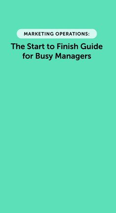 Marketing Operations: Start to Finish Guide For Busy Managers (Template)