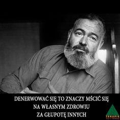 """""""Denerwować się to znaczy mścić się na własnym zdrowiu za głupotę innych"""" Hemingway Ernest Einstein, Wicked, Fictional Characters, Fantasy Characters"""