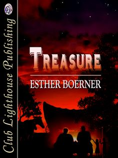 TREASURE by Esther Boerner (Historical Fiction/Adventure) A 19th century family sets out on adventure in which they learn the true meaning of Treasure…
