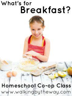 What's for Breakfast? Homeschool Co-op Class Idea from Walking by the Way