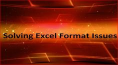 Getting rid of annoying formatting issues in Excel.