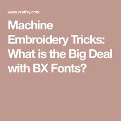 Machine Embroidery Tricks: What is the Big Deal with BX Fonts?