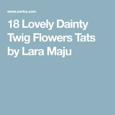 18 Lovely Dainty Twig Flowers Tats by Lara Maju