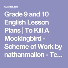 Grade 9 and 10 English Lesson Plans | To Kill A Mockingbird - Scheme of Work by nathanmallon - Teaching Resources - TES