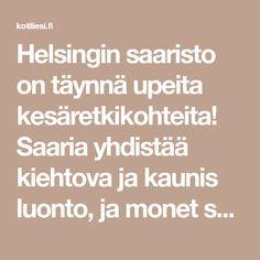 Helsingin saaristo on täynnä upeita kesäretkikohteita! Saaria yhdistää kiehtova ja kaunis luonto, ja monet saarista ovat entisiä sotilaskohteita. Valitse Kotiliesi.fi:n oppaasta, mikä Helsingin saariston saarista on tulevan kesäsi ihanin päiväretkikohde!