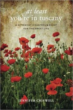 At Least You're in Tuscany: Jennifer Criswell: 9780982102374: Books - Amazon.ca