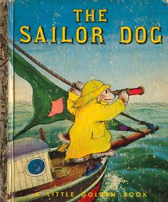 Scuppers The Sailor Dog, by Margaret Wise Brown & Garth Williams-my favourite childhood book! Garth Williams, Margaret Wise Brown, Dog Books, Little Golden Books, Vintage Children's Books, Stories For Kids, Children's Book Illustration, Childrens Books, Sailor