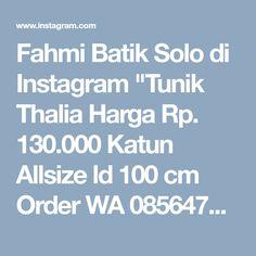 "Fahmi Batik Solo di Instagram ""Tunik Thalia Harga Rp. 130.000 Katun Allsize ld 100 cm Order WA 085647595014 Pin BB 5b87c4bf Buka senin - sabtu. Minggu slow…"" • Instagram"