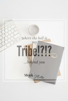 Where the hell is my tribe!?! Searching for where you belong is tiring and lonely work but it's there, you just have to learn where to look.