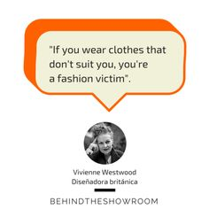 Vivienne Westwood dijo que... #Fashionquotes #frasesmoda #behindtheshowroom #frases #quotes #VivienneWestwood | Behind the showroom